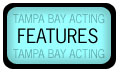 Features section, articles, interviews, tutorials, reviews, anecdotes, stories, about us, and expanded content for Tampa Bay Acting